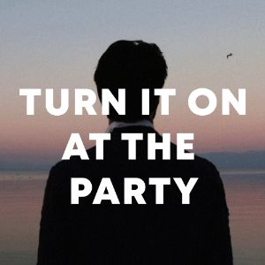 turn it on at the party cover